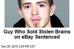Guy Who Sold Stolen Brains on eBay Sentenced