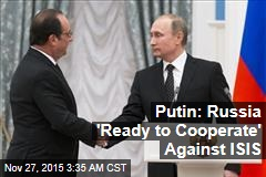 Putin: Russia 'Ready to Cooperate' Against ISIS