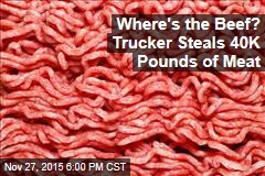 Where's the Beef? Trucker Steals 40K Pounds of Meat
