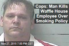 Cops: Man Kills Waffle House Employee Over Smoking Policy