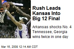 Rush Leads Kansas Into Big 12 Final