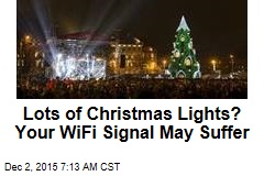 Lots of Christmas Lights? Your WiFi Signal May Suffer
