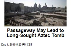 Passageway May Lead to Long-Sought Aztec Tomb
