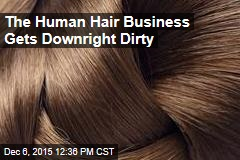 The Human Hair Business Gets Downright Dirty