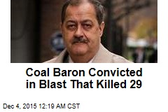 Coal Baron Convicted in Blast That Killed 29
