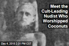 Meet the Cult-Leading Nudist Who Worshipped Coconuts