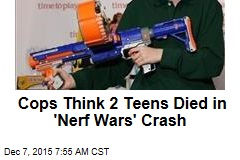 Cops Think 2 Teens Died in 'Nerf Wars' Crash
