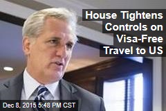 House Tightens Controls on Visa-Free Travel to US