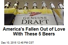 America's Fallen Out of Love With These 5 Beers