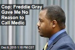 Cop: Freddie Gray Gave Me No Reason to Call Medic