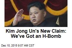 Kim Jong Un's Newest Claim: We've Got an H-Bomb