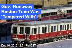 Gov: Runaway Boston Train Was 'Tampered With'