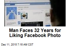 Man Faces 32 Years for 'Liking' Facebook Photo