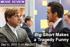 Big Short Makes a Tragedy Funny