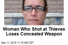 Woman Who Shot at Thieves Loses Concealed Weapon