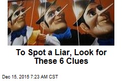 To Spot a Liar, Look for These 6 Clues