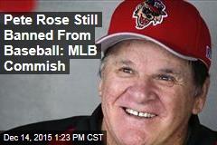 Pete Rose Still Banned From Baseball: MLB Commish