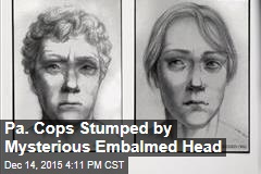 Pa. Cops Stumped by Mysterious Embalmed Head