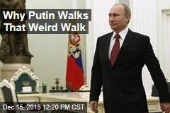 Why Putin Walks That Weird Walk