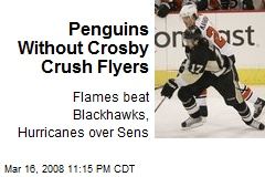 Penguins Without Crosby Crush Flyers