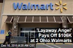 'Layaway Angel' Pays Off $106K at 2 Ohio Walmarts