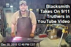 Blacksmith Takes On 9/11 Truthers in YouTube Video