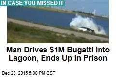 Man Drives $1M Bugatti Into Lagoon, Ends Up in Prison