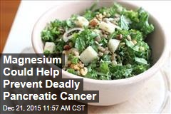 Magnesium Could Help Prevent Deadly Pancreatic Cancer