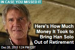 Here's How Much Money It Took to Bring Han Solo Out of Retirement