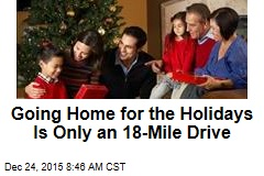 Going Home for the Holidays Is Only an 18-Mile Drive
