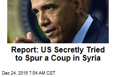 Report: US Secretly Tried to Spur a Coup in Syria
