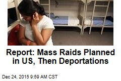 Report: Mass Raids Planned in US, Then Deportations