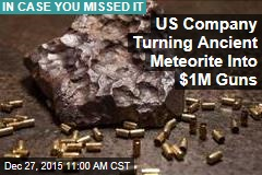 US Company Turning Ancient Meteorite Into $1 Million Guns
