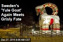 Sweden's 'Yule Goat' Again Meets Grisly Fate