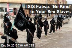 ISIS Fatwa: 'Be Kind' to Your Sex Slaves