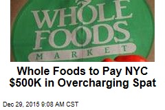 Whole Foods to Pay NYC $500K in Overcharging Spat