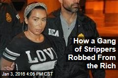 How a Gang of Strippers Robbed From the Rich