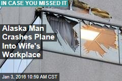 Alaska Man Crashes Plane Into Wife's Workplace