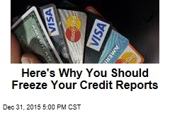 Here's Why You Should Freeze Your Credit Reports