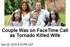 Couple Was on FaceTime Call as Tornado Killed Wife
