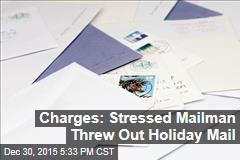 Charges: Stressed Mailman Threw Out Holiday Mail