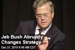 Jeb Bush Abruptly Changes Strategy