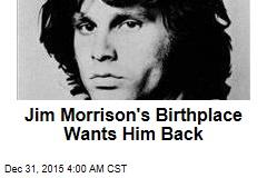 Jim Morrison's Birthplace Wants Him Back