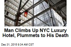 Man Climbs Up NYC Luxury Hotel, Plummets to His Death