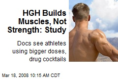 HGH Builds Muscles, Not Strength: Study