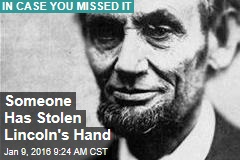 Someone Has Stolen Lincoln's Hand