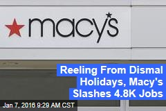 Reeling From Dismal Holidays, Macy's Slashes 4.8K Jobs