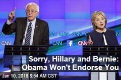 Sorry, Hillary and Bernie: Obama Won't Endorse You
