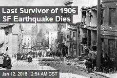 Last Survivor of 1906 SF Earthquake Dies