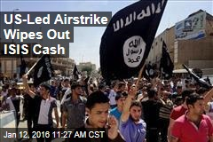 US-Led Airstrike Wipes Out ISIS Cash